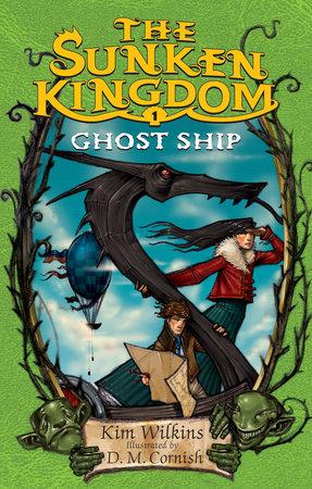The Sunken Kingdom #1: Ghost Ship by Kim Wilkins