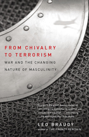 From Chivalry to Terrorism by Leo Braudy