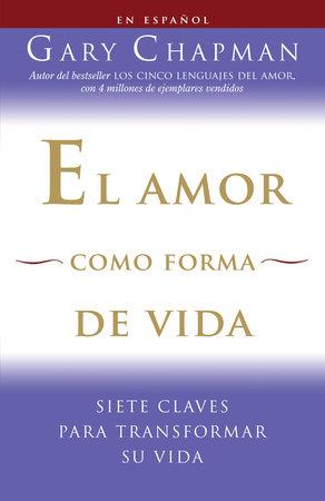 El amor como forma de vida by Gary Chapman