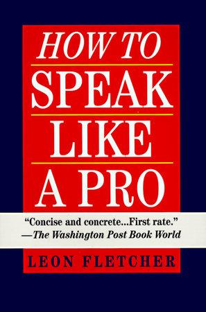 How to Speak Like a Pro by Leon Fletcher