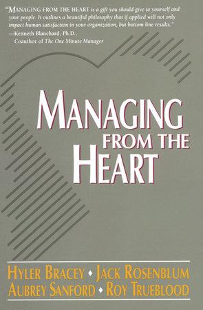 Managing from the Heart by Hyler Bracey, Jack Rosenblum, Aubrey Sanford and Roy Trueblood