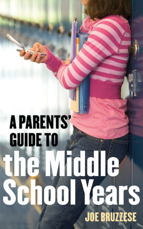 A Parents' Guide to the Middle School Years by Joe Bruzzese