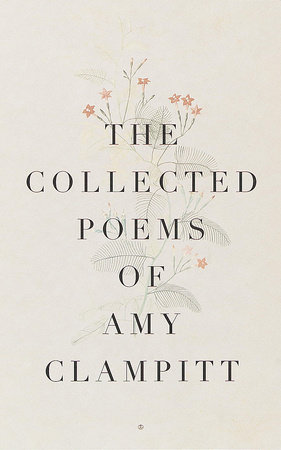 The Collected Poems of Amy Clampitt by Amy Clampitt