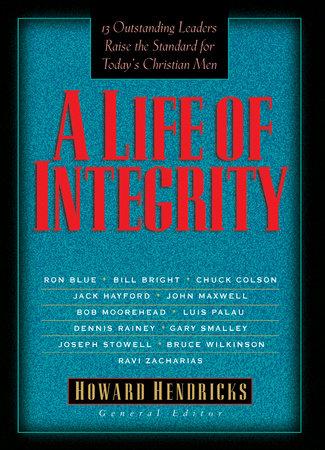A Life of Integrity by Dr. Howard Hendricks