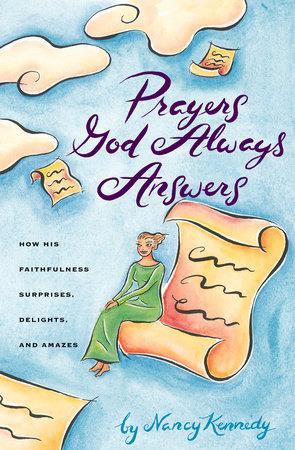 Prayers God Always Answers by Nancy Kennedy