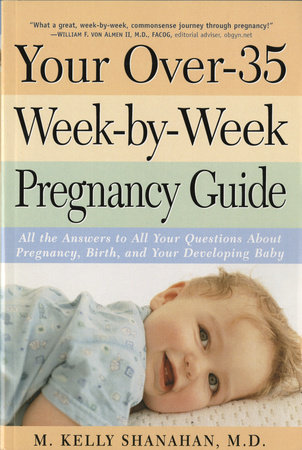 Your Over-35 Week-by-Week Pregnancy Guide by Kelly M. Shanahan, M.D.