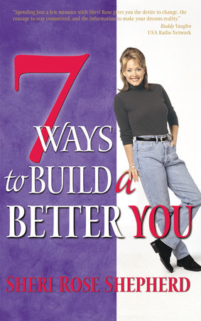 7 Ways to Build a Better You by Sheri Rose Shepherd