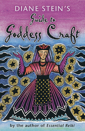 Diane Stein's Guide to Goddess Craft by Diane Stein