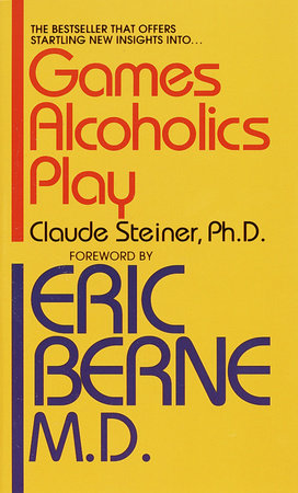 GAMES ALCOHOLICS PLAY by Claude M. Steiner, Ph.D.