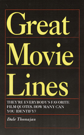 Great Movie Lines by Dale Thomajan