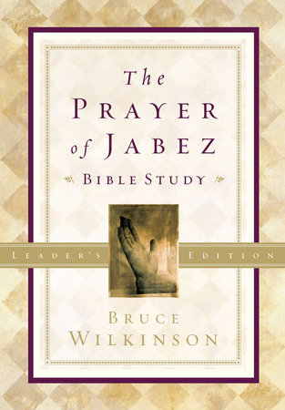 The Prayer of Jabez Bible Study Leader's Edition by Bruce Wilkinson