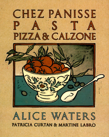 Chez Panisse Pasta, Pizza, & Calzone by Alice Waters