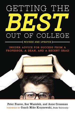Getting the Best Out of College by Peter Feaver, Sue Wasiolek and Anne Crossman