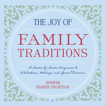 The Joy of Family Traditions by Jennifer Trainer Thompson