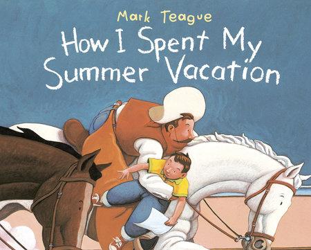 how i spent my summer vacation by mark teague penguinrandomhouse