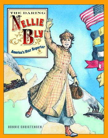 The Daring Nellie Bly by Bonnie Christensen
