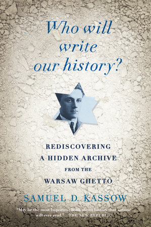 Who Will Write Our History? by Samuel D. Kassow