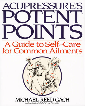 Acupressure's Potent Points by Michael Reed Gach, PhD