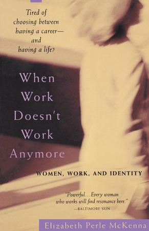 When Work Doesn't Work Anymore by Elizabeth Perle McKenna
