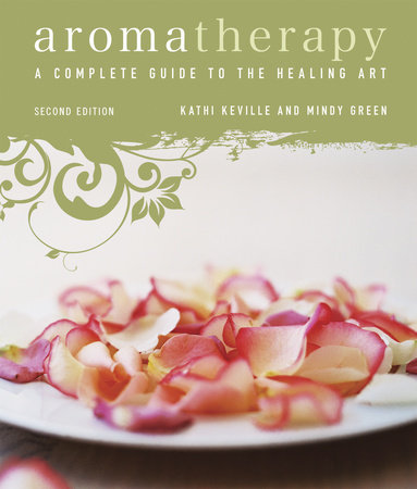 Aromatherapy by Kathi Keville and Mindy Green