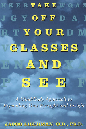 Take Off Your Glasses And See by Jacob Liberman