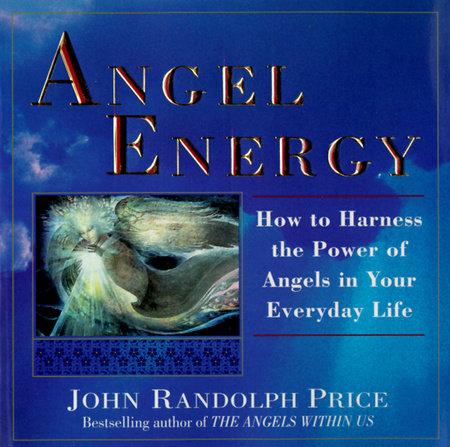 Angel Energy by John Randolph Price