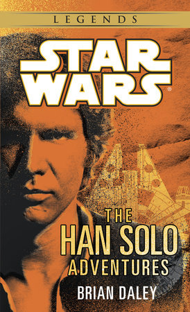The Han Solo Adventures: Star Wars Legends by Brian Daley