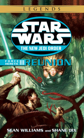 Reunion: Star Wars Legends (The New Jedi Order: Force Heretic, Book III) by Sean Williams and Shane Dix