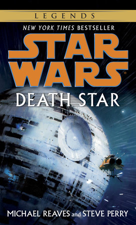 Death Star: Star Wars Legends by Michael Reaves and Steve Perry