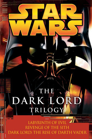 The Dark Lord Trilogy: Star Wars Legends by James Luceno and Matthew Stover