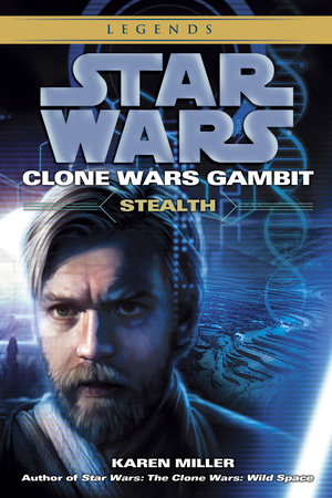 Stealth: Star Wars Legends (Clone Wars Gambit) by Karen Miller