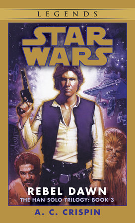 Rebel Dawn: Star Wars Legends (The Han Solo Trilogy) by A. C. Crispin