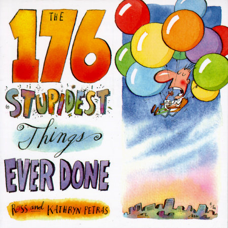 The 176 Stupidest Things Ever Done by Ross Petras and Kathryn Petras