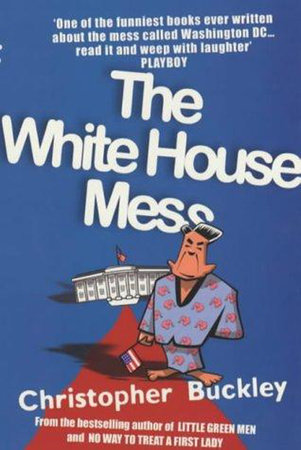 WHITE HOUSE MESS by Christopher Buckley