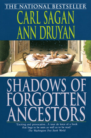 Shadows of Forgotten Ancestors by Carl Sagan and Ann Druyan