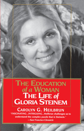 Education of a Woman: The Life of Gloria Steinem by Carolyn G. Heilbrun