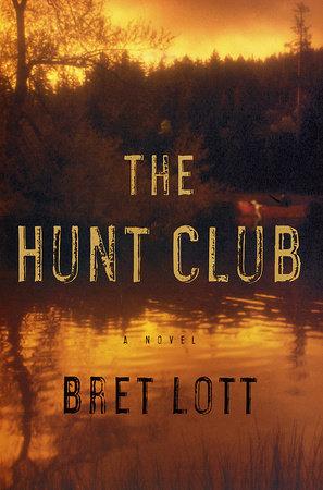 The Hunt Club by Bret Lott