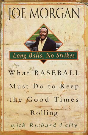 Long Balls, No Strikes by Joe Morgan