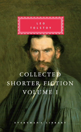 Collected Shorter Fiction, Volume I by Leo Tolstoy