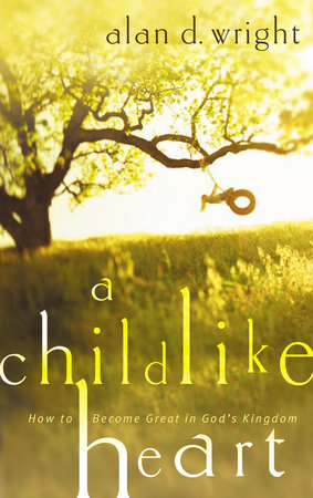 A Childlike Heart by Alan D. Wright