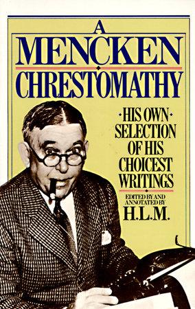 A Mencken Chrestomathy by H.L. Mencken