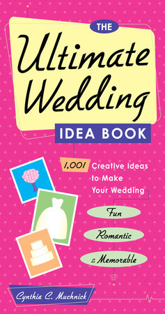 The Ultimate Wedding Idea Book by Cynthia Clumeck Muchnick