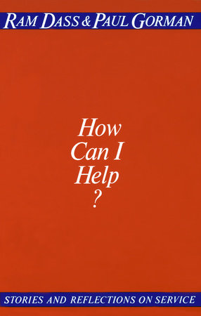 How Can I Help? by Ram Dass and Paul Gorman