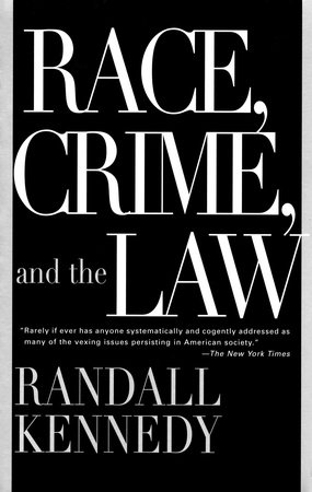 Race, Crime, and the Law by Randall Kennedy