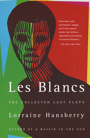 Les Blancs: The Collected Last Plays by Lorraine Hansberry