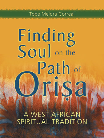 Finding Soul on the Path of Orisa by Tobe Melora Correal