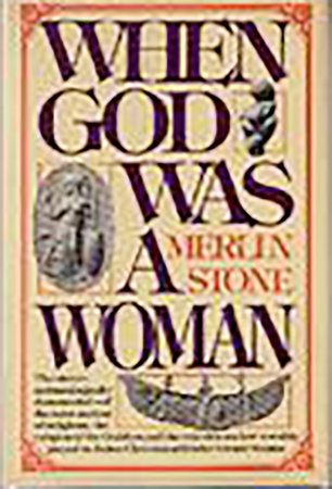 When God Was A Woman by Merlin Stone