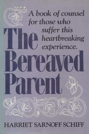 The Bereaved Parent by Harriet Sarnoff Schiff
