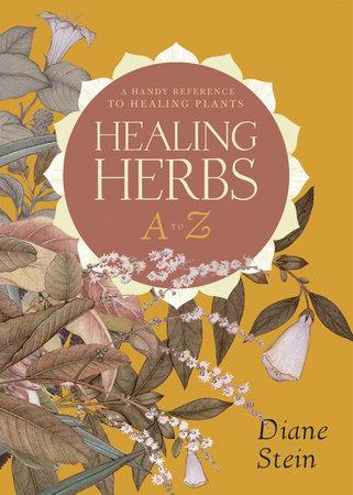 Healing Herbs A to Z by Diane Stein