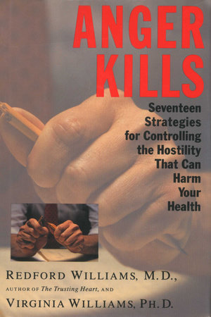 Anger Kills by Dr. Redford Williams